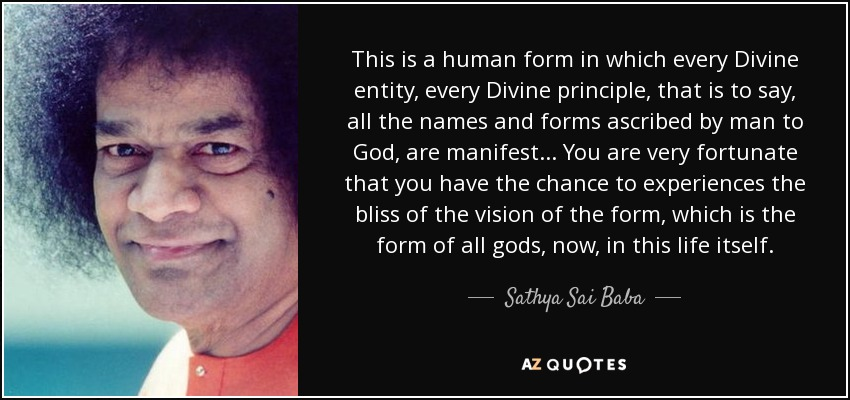 Sathya Sai Baba quote: This is a human form in which every Divine ...