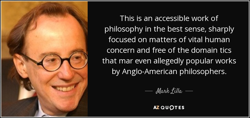 This is an accessible work of philosophy in the best sense, sharply focused on matters of vital human concern and free of the domain tics that mar even allegedly popular works by Anglo-American philosophers. - Mark Lilla