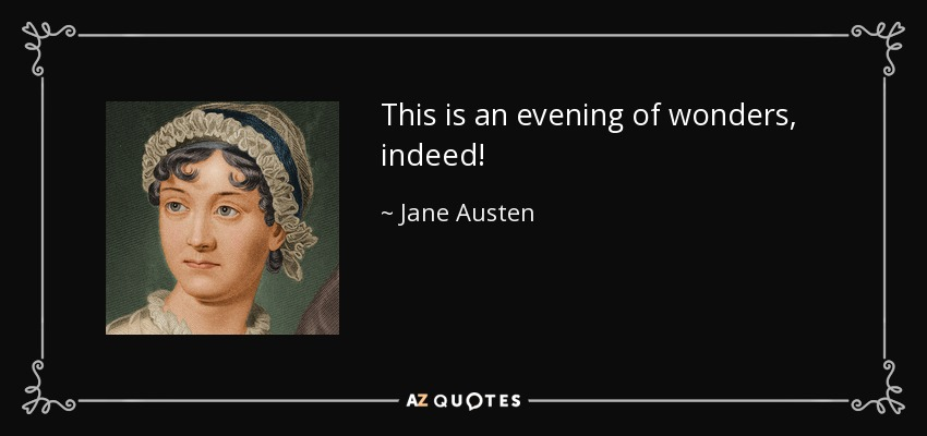This is an evening of wonders, indeed! - Jane Austen