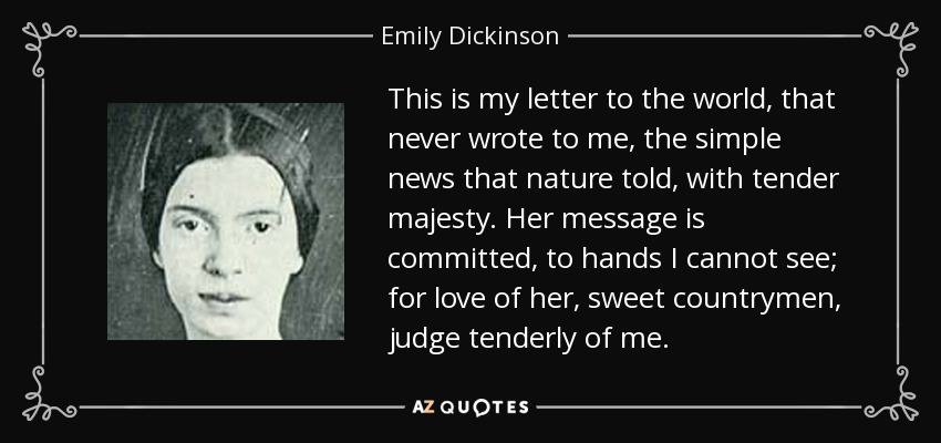 Emily Dickinson quote: This is my letter to the world, that never