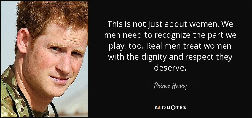 Prince Harry Quote This Is Not Just About Women We Men Need To
