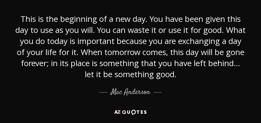 Mac Anderson Quote This Is The Beginning Of A New Day You Have