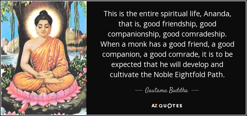This Is The Entire Spiritual Life, Ananda, That Is, Good Friendship, Good
