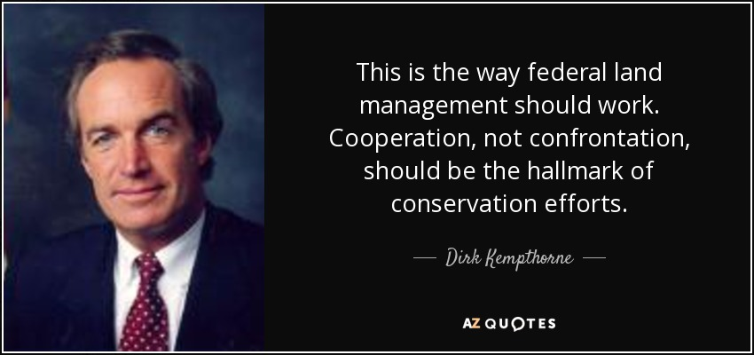This is the way federal land management should work. Cooperation, not confrontation, should be the hallmark of conservation efforts. - Dirk Kempthorne