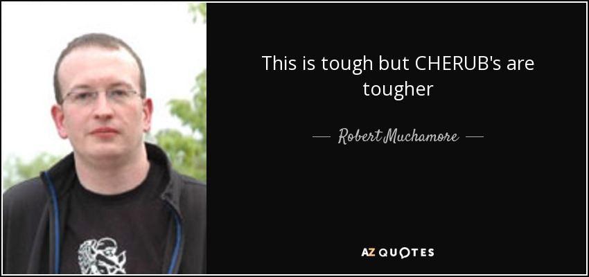 This is tough but CHERUB's are tougher - Robert Muchamore
