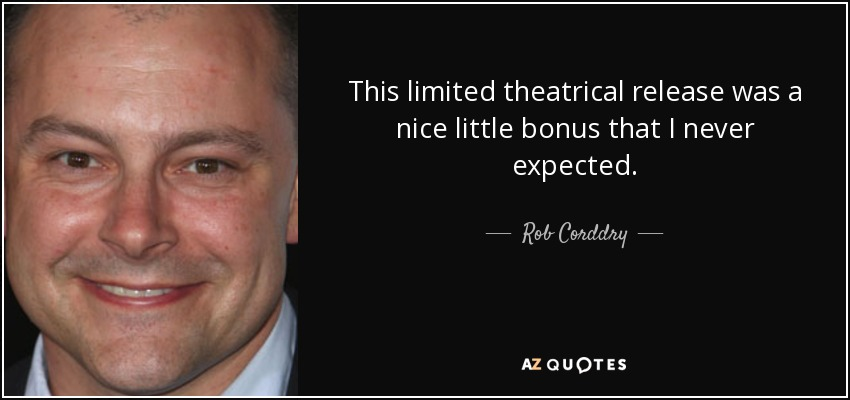 This limited theatrical release was a nice little bonus that I never expected. - Rob Corddry
