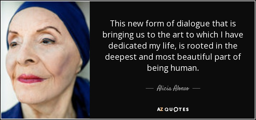 Alicia Alonso Quote This New Form Of Dialogue That Is Bringing Us To