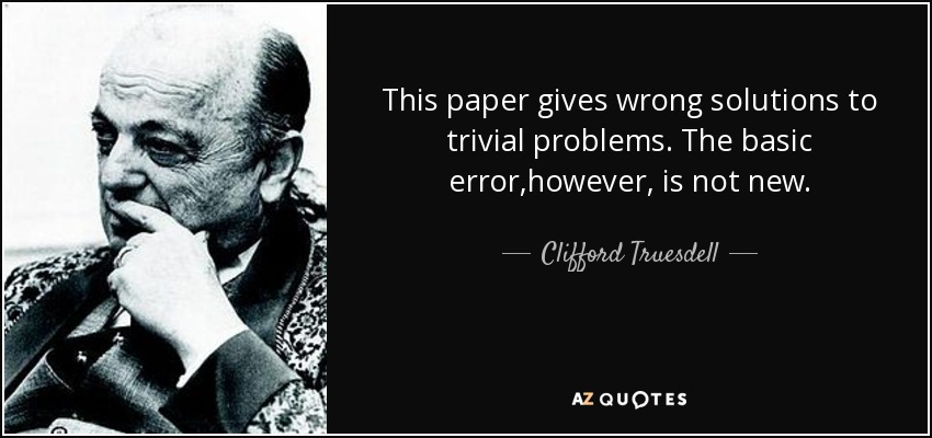 This paper gives wrong solutions to trivial problems. The basic error,however, is not new. - Clifford Truesdell