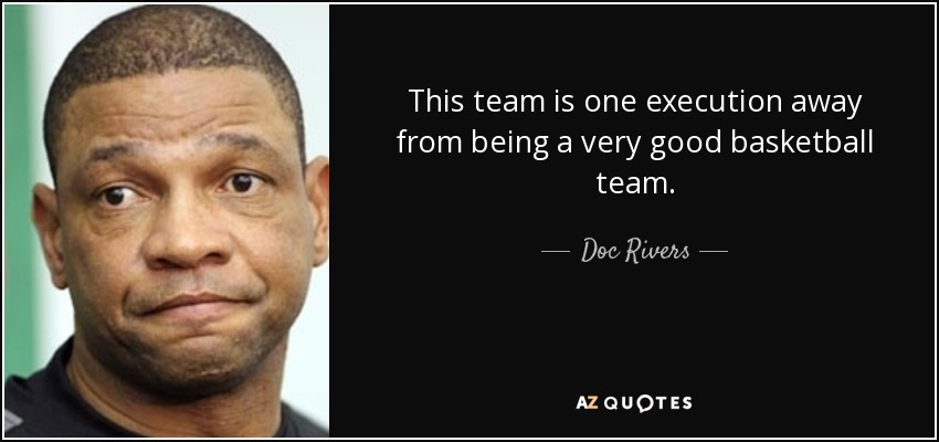This team is one execution away from being a very good basketball team. - Doc Rivers