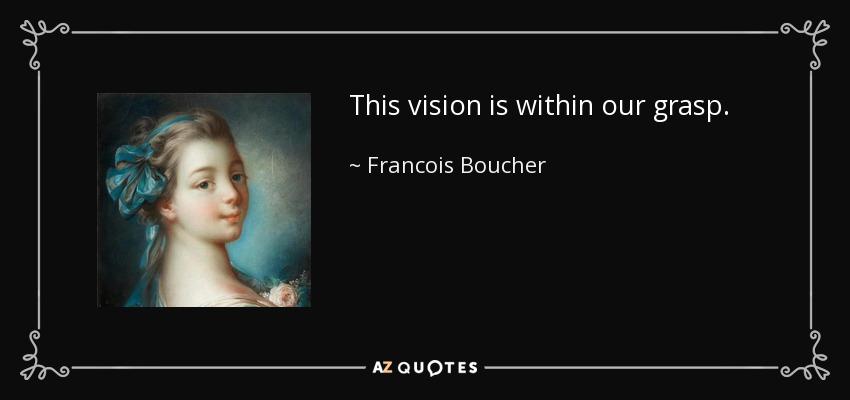 This vision is within our grasp. - Francois Boucher