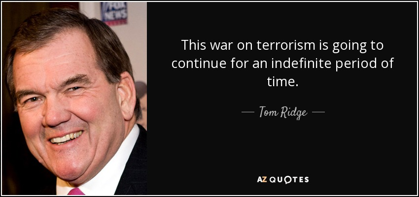 This war on terrorism is going to continue for an indefinite period of time. - Tom Ridge