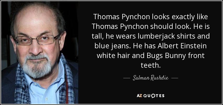 Salman Rushdie quote: Thomas Pynchon looks exactly like Thomas