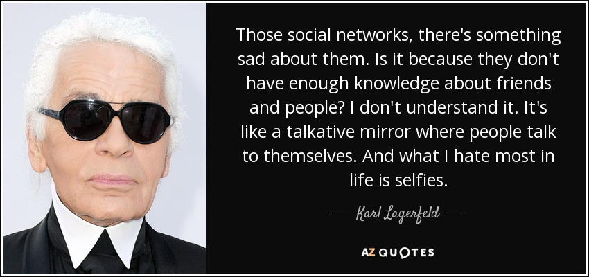 Karl Lagerfeld quote: Those social networks, there's something sad about  them. Is it...