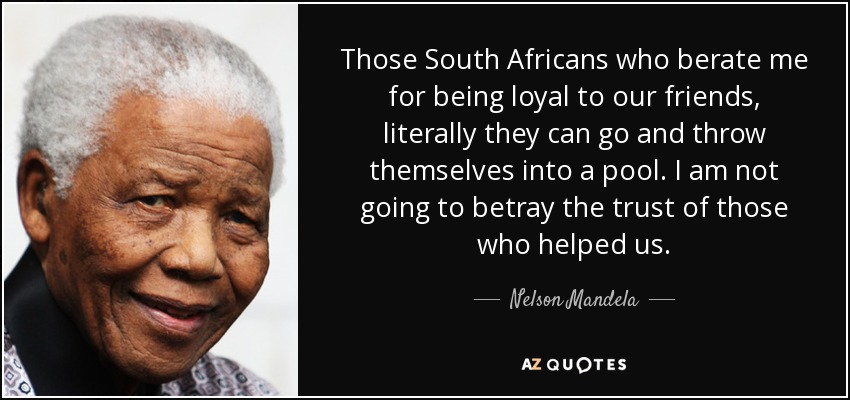 Nelson Mandela Quote Those South Africans Who Berate Me For Being