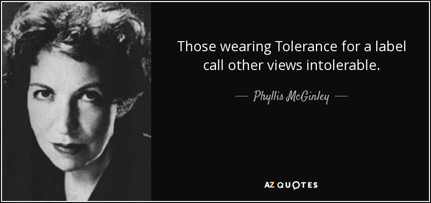 Those wearing Tolerance for a label call other views intolerable. - Phyllis McGinley
