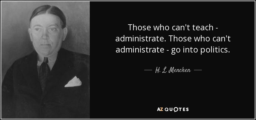 H L Mencken Quote Those Who Cant Teach Administrate Those Who