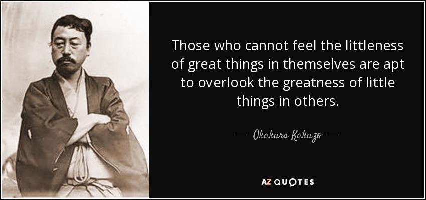 Those Little Paws Quotes: Okakura Kakuzo Quote: Those Who Cannot Feel The Littleness