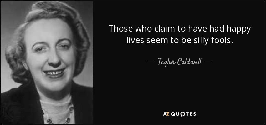 Taylor Caldwell Quote Those Who Claim To Have Had Happy Lives Seem