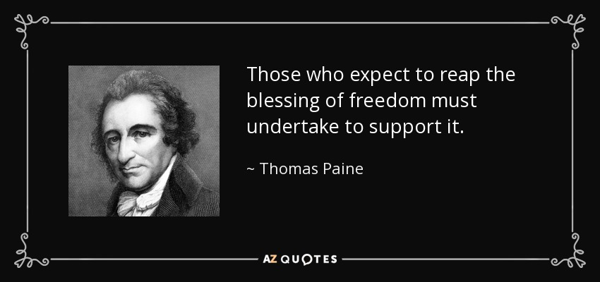 Those who expect to reap the blessing of freedom must undertake to support it. - Thomas Paine