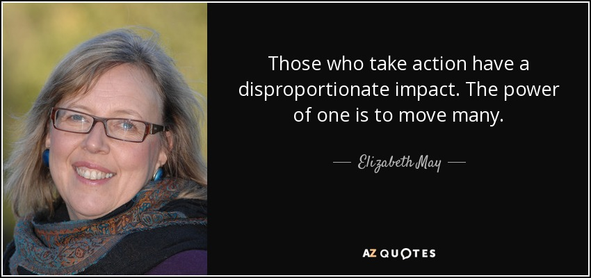 The Power Of One Quotes: Elizabeth May Quote: Those Who Take Action Have A
