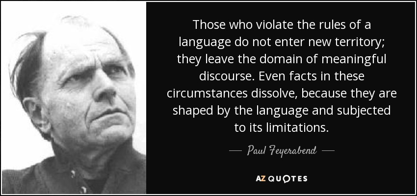 Paul Feyerabend quote: Those who violate the rules of a
