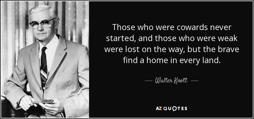Walter Knott Quote: Those Who Were Cowards Never Started