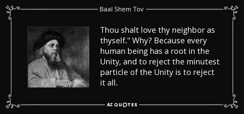 Love Thy Neighbour Quotes Funny : Baal Shem Tov quote: Thou shalt love thy neighbor as thyself.