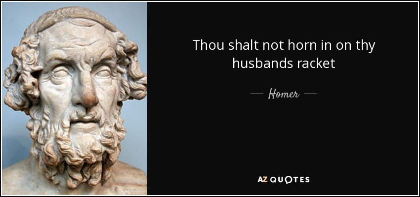 Thou shalt not horn in on thy husbands racket - Homer