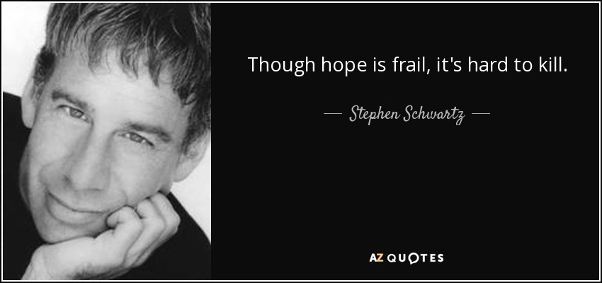 Though hope is frail, it's hard to kill. - Stephen Schwartz