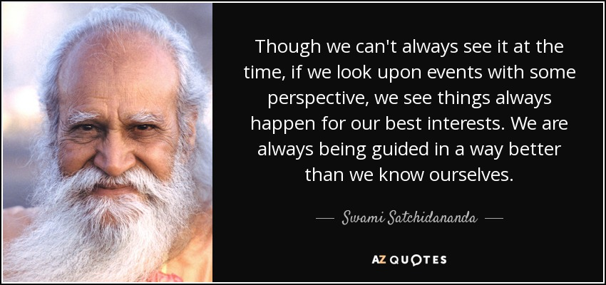 Swami Satchidananda Quote Though We Cant Always See It At The Time