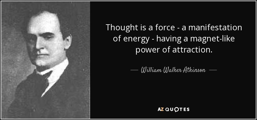 william walker atkinson quote thought is a force a manifestation