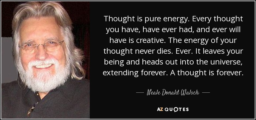 neale donald walsch quote thought is pure energy every thought you