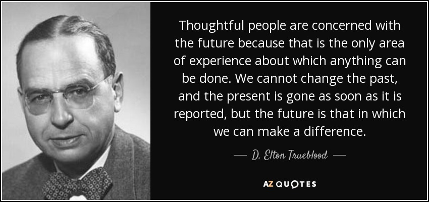 D. Elton Trueblood quote: Thoughtful people are concerned with the
