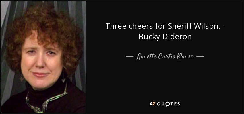 Three cheers for Sheriff Wilson. - Bucky Dideron - Annette Curtis Klause