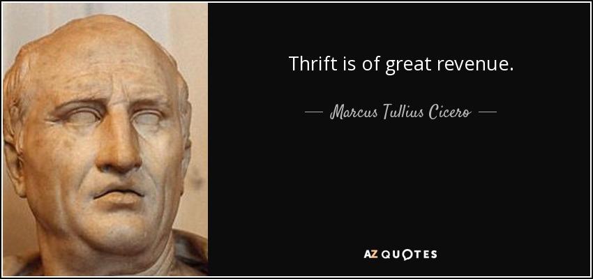 Thrift is of great revenue. - Marcus Tullius Cicero