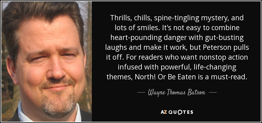 Thrills, chills, spine-tingling mystery, and lots of smiles. It's not easy to combine heart-pounding danger with gut-busting laughs and make it work, but Peterson pulls it off. For readers who want nonstop action infused with powerful, life-changing themes, North! Or Be Eaten is a must-read. - Wayne Thomas Batson