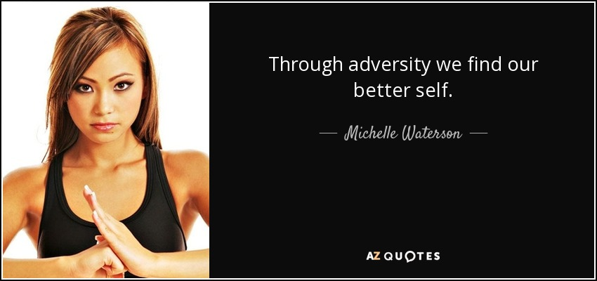 Through adversity we find our better self. - Michelle Waterson