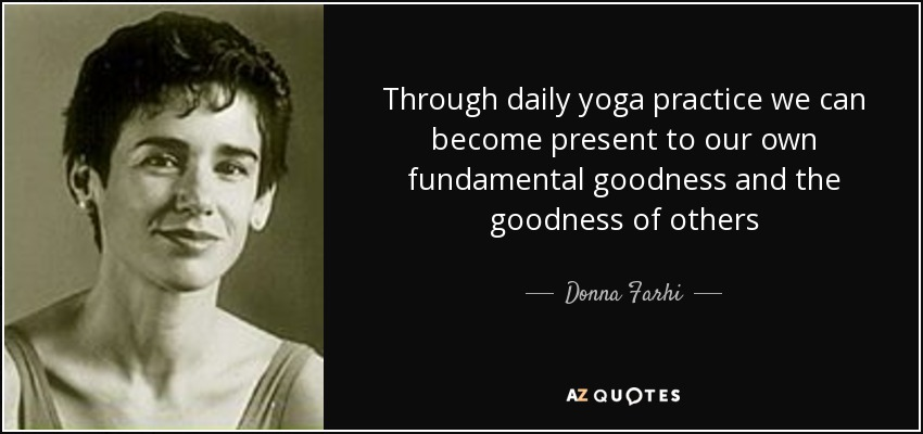 Donna Farhi Quote Through Daily Yoga Practice We Can Become Present