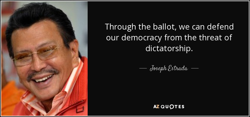 Through the ballot, we can defend our democracy from the threat of dictatorship. - Joseph Estrada