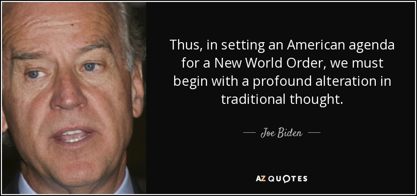 Thus, in setting an American agenda for a New World Order, we must begin with a profound alteration in traditional thought. - Joe Biden