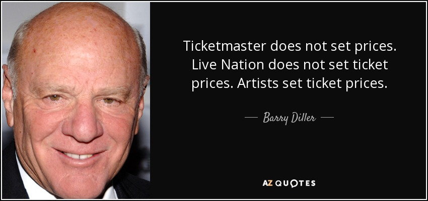 Ticketmaster does not set prices. Live Nation does not set ticket prices. Artists set ticket prices. - Barry Diller