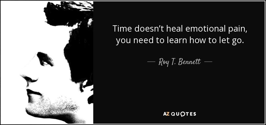 Roy T. Bennett quote: Time doesn\'t heal emotional pain, you ...