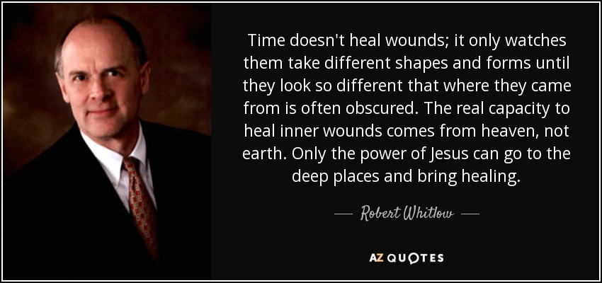 robert whitlow quote time doesn t heal wounds it only watches