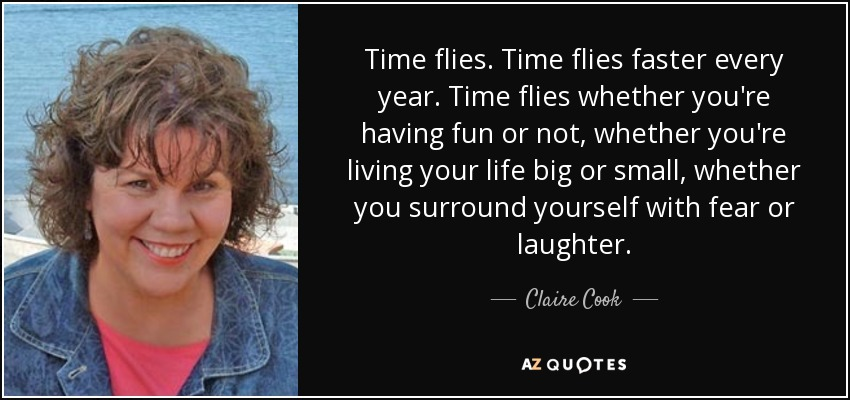Top 25 Time Flies Quotes Of 74 A Z Quotes