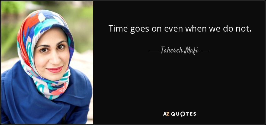 Time goes on even when we do not. - Tahereh Mafi