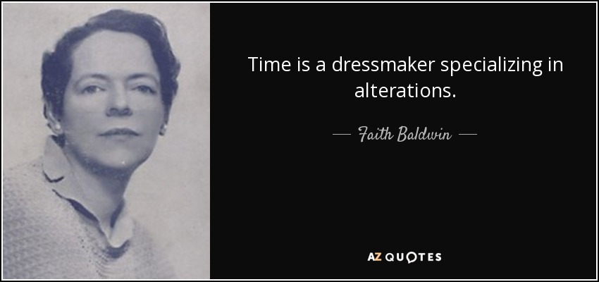 Time is a dressmaker specializing in alterations. - Faith Baldwin