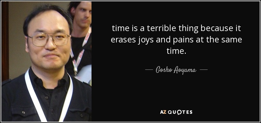 time is a terrible thing because it erases joys and pains at the same time. - Gosho Aoyama