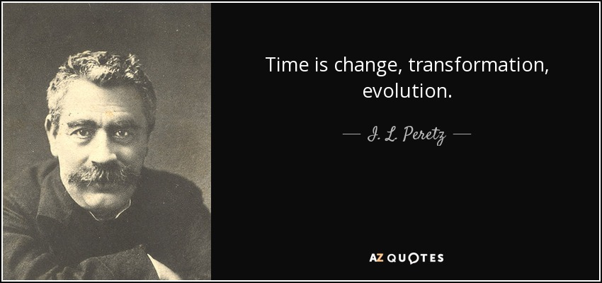 I. L. Peretz Quote: Time Is Change, Transformation, Evolution
