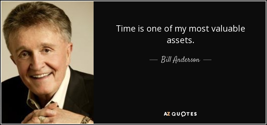 Time is one of my most valuable assets. - Bill Anderson