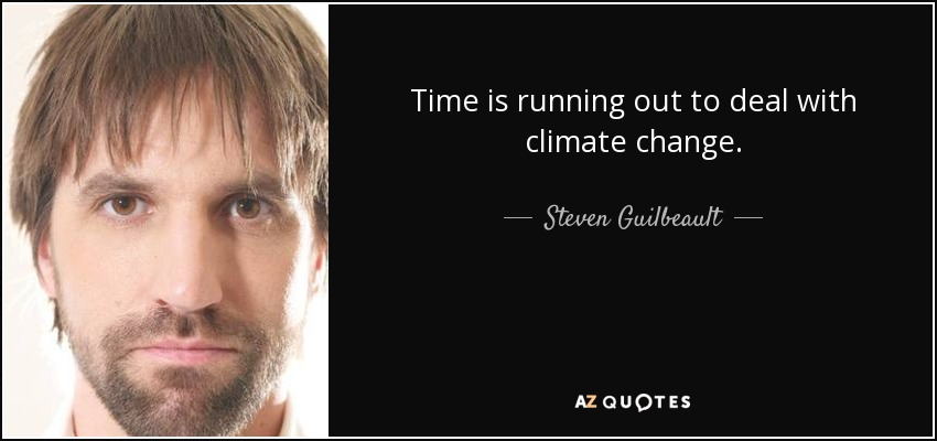 Time is running out to deal with climate change. - Steven Guilbeault